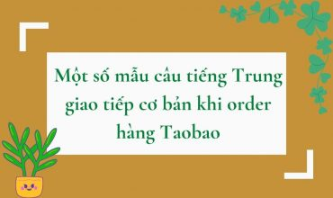 BỎ TÚI MỘT SỐ CÂU GIAO TIẾP TIẾNG TRUNG CƠ BẢN KHI ORDER TAOBAO